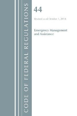 Code of Federal Regulations, Title 44 (Emergency Management and Assistance) Federal Emergency Management Agency, Revised as of October 1, 2018 - pr_314204