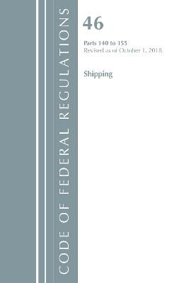 Code of Federal Regulations, Title 46 Shipping 140-155, Revised as of October 1, 2018 - pr_314200