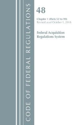 Code of Federal Regulations, Title 48 Federal Acquisition Regulations System Chapter 1 (52-99), Revised as of October 1, 2018 - pr_314186