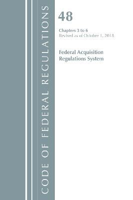 Code of Federal Regulations, Title 48 Federal Acquisition Regulations System Chapters 3-6, Revised as of October 1, 2018 - pr_314192