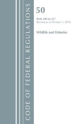 Code of Federal Regulations, Title 50 Wildlife and Fisheries 200-227, Revised as of October 1, 2018 - pr_1733598