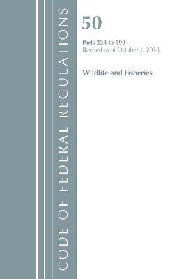 Code of Federal Regulations, Title 50 Wildlife and Fisheries 228-599, Revised as of October 1, 2018 - pr_314250