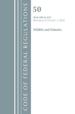 Code of Federal Regulations, Title 50 Wildlife and Fisheries 600-659, Revised as of October 1, 2018 - pr_1733606