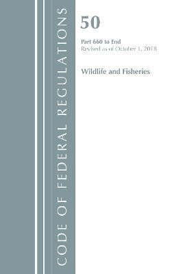 Code of Federal Regulations, Title 50 Wildlife and Fisheries 660-End, Revised as of October 1, 2018 - pr_314201