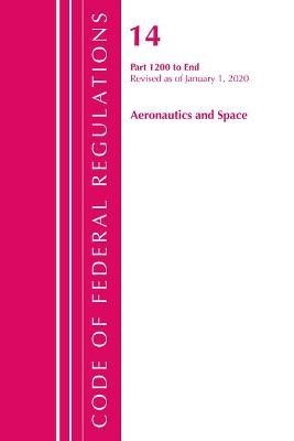 Code of Federal Regulations, Title 14 Aeronautics and Space 1200-End, Revised as of January 1, 2020 -