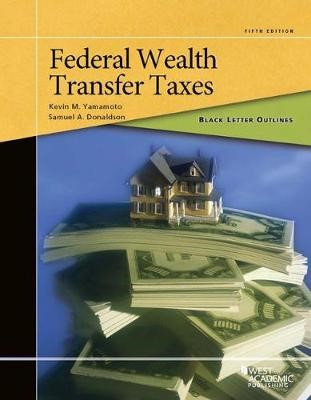 Black Letter Outline on Federal Wealth Transfer Taxes -