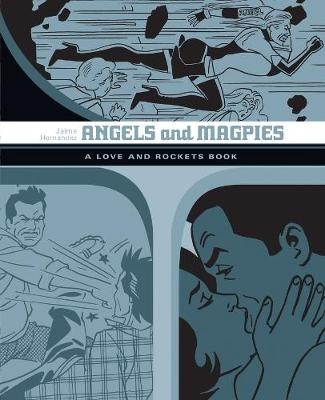 Angels And Magpies: The Love And Rockets Library Vol. 13 -