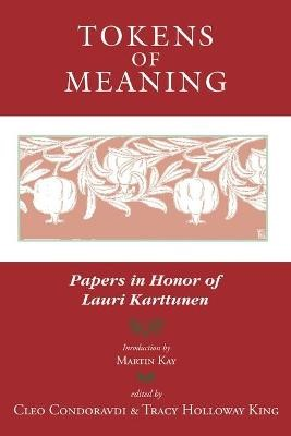 Tokens of Meaning - Papers in Honor of Lauri Karttunen -