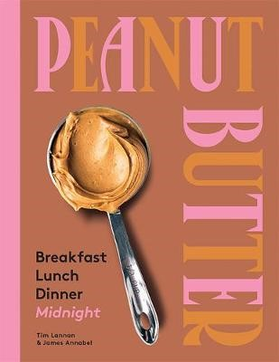 Peanut Butter: Breakfast, Lunch, Dinner, Midnight -