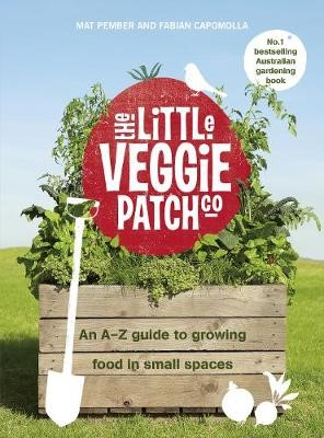 The Little Veggie Patch Co: An A-Z Guide to Growing Food in Small Spaces -
