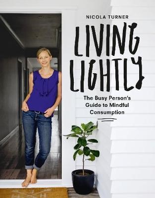 Living Lightly: The Busy Person's Guide to Mindful Consumption -