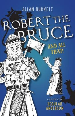 Robert the Bruce and All That -