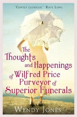 The Thoughts & Happenings of Wilfred Price, Purveyor of Superior Funerals -