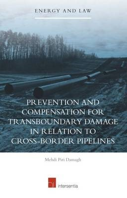 Prevention and Compensation for Transboundary Damage in Relation to Cross-Border Oil and Gas Pipelines -