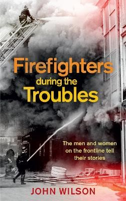 Firefighters during the Troubles -