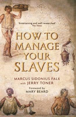 How to Manage Your Slaves by Marcus Sidonius Falx -