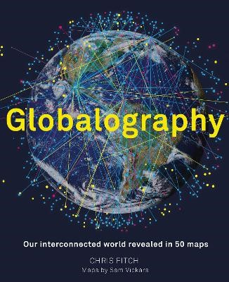 Globalography: Our Interconnected World Revealed in 50 Maps -