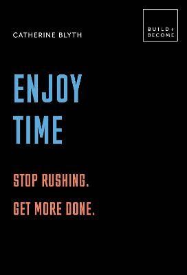 Enjoy Time: Stop rushing. Get more done. - pr_285835