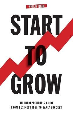 Start to Grow: An Entrepreneur's Guide from Business Idea to Early Success - pr_16002