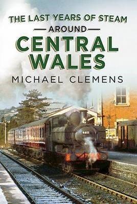 Last Years of Steam Around Central Wales -