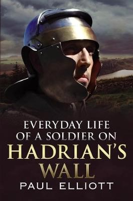 Everyday Life of a Soldier on Hadrian's Wall -