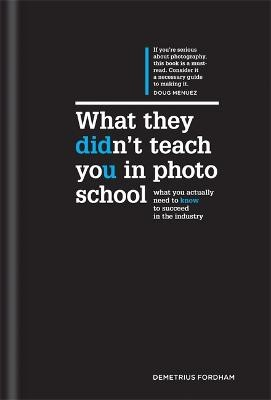 What They Didn't Teach You in Photo School -