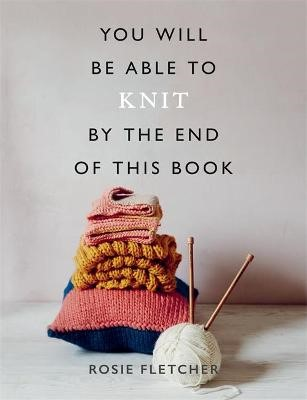 You Will Be Able to Knit by the End of This Book -