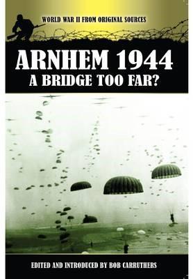 Arnhem 1944 - A Bridge Too Far? -