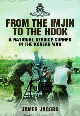 From the Imjin to the Hook: A National Service Gunner in the Korean War -