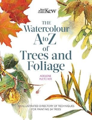 Kew: The Watercolour A to Z of Trees and Foliage -