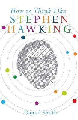 How to Think Like Stephen Hawking -