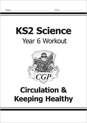 KS2 Science Year Six Workout: Circulation & Keeping Healthy - pr_16966