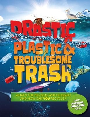 Drastic Plastic and Troublesome Trash -