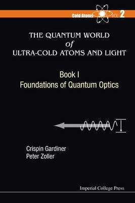Quantum World Of Ultra-cold Atoms And Light, The - Book I: Foundations Of Quantum Optics - pr_340068