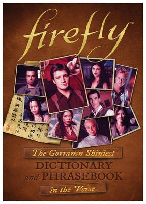 Firefly: The Gorramn Shiniest Language Guide and Dictionary in the 'Verse -