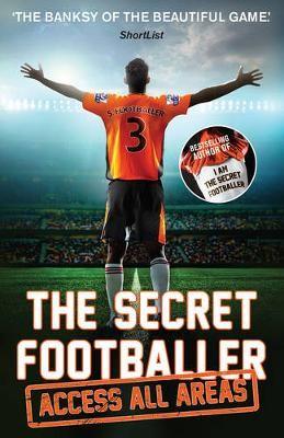 The Secret Footballer: Access All Areas -