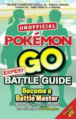 Pokemon Go Expert Battle Guide: Tips, Tricks and Hacks to help you become a Battle Master! - pr_214259