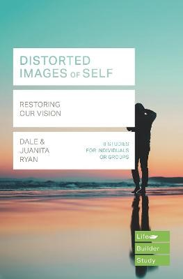 Distorted images of Self (Lifebuilder Study Guides): Restoring our Vision - pr_1721668
