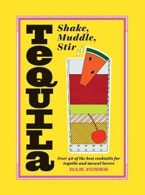 Tequila: Shake, Muddle, Stir -