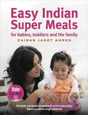 Easy Indian Super Meals for babies, toddlers and the family -