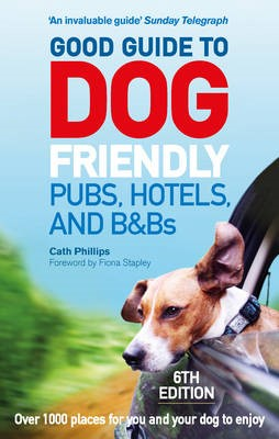 Good Guide to Dog Friendly Pubs, Hotels and B&Bs: 6th Edition - pr_62525