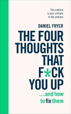 The Four Thoughts That F*ck You Up ... and How to Fix Them -