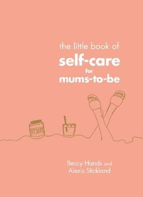 The Little Book of Self-Care for Mums-To-Be -