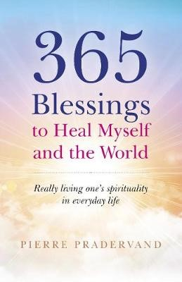 365 Blessings to Heal Myself and the World - Really Living One?s Spirituality in Everyday Life - pr_40939