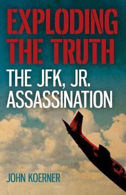 Exploding the Truth: The JFK, Jr. Assassination - pr_31732