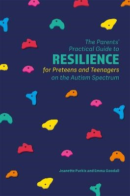 The Parents' Practical Guide to Resilience for Preteens and Teenagers on the Autism Spectrum -