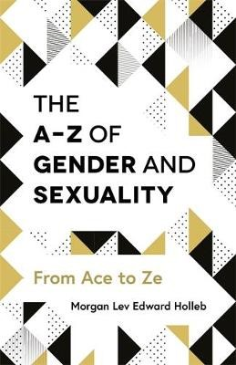 The A-Z of Gender and Sexuality -