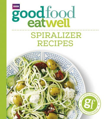 Good Food Eat Well: Spiralizer Recipes -