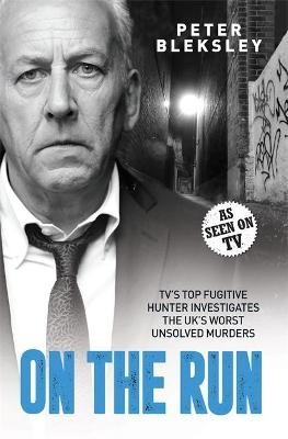 On the Run - TV's Top Fugitive Hunter Investigates the UK's Worst Unsolved Murders -