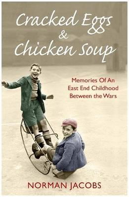 Cracked Eggs and Chicken Soup - A Memoir of Growing Up Between The Wars -